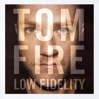 Tom Fire - Low Fidelity