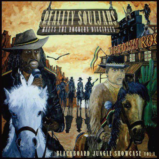 Reality Souljah meets The Rockers Disciples – Blackboard Jungle Showcase Vol.1