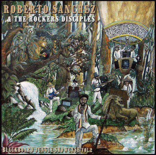 Roberto Sanchez & The Rockers Disciples – Blackboard Jungle Showcase Vol.2