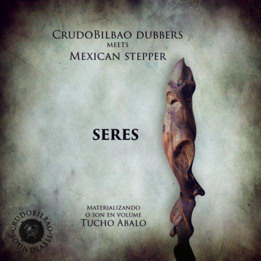 CrudoBilbao Dubbers meets Mexican Stepper - Seres