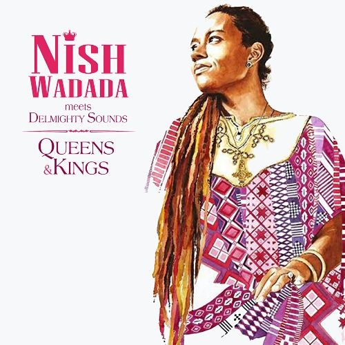 Nish Wadada meets Delmighty Sounds - Queens and Kings