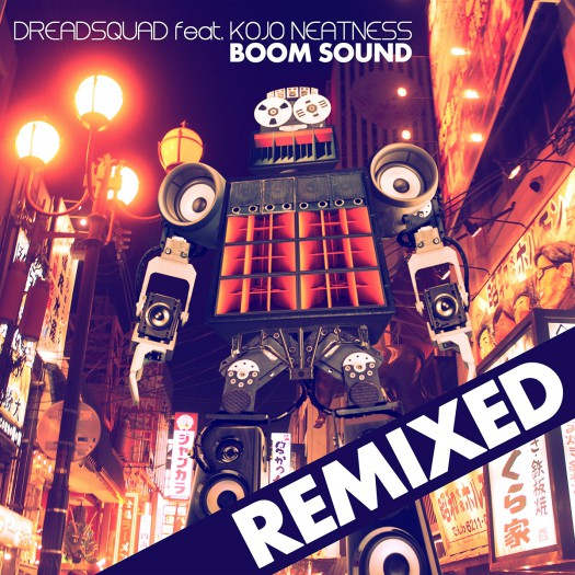 Dreadsquad feat Kojo Neatness - Boom Sound Remixed