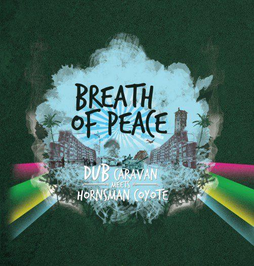Dub Caravan meets Hornsman Coyote - Breath Of Peace