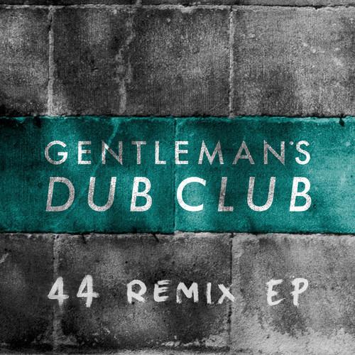 Gentleman's Dub Club - 44 Remix EP