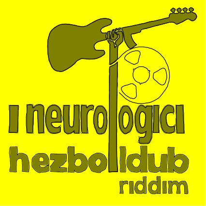 I Neurologici - Hezbolldub Riddim