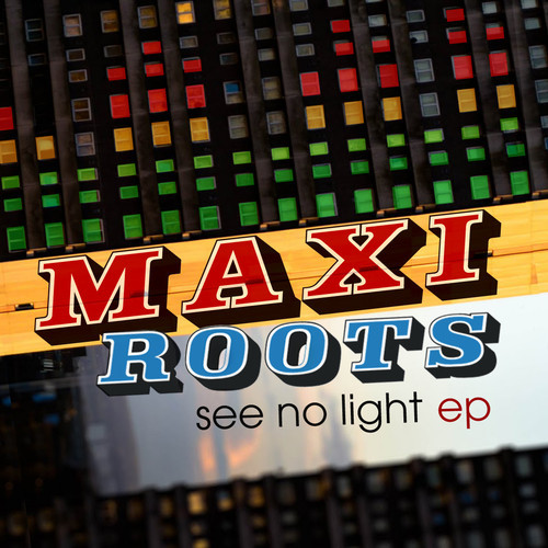 Maxi Roots - See No Light Ep