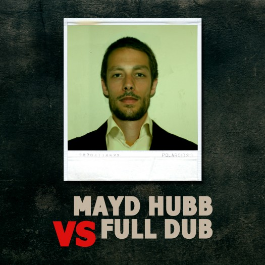 Mayd Hubb VS Full Dub - 6 RMX Tracks
