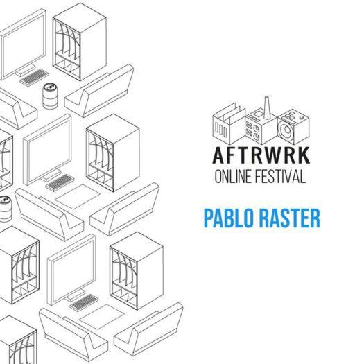 Pablo Raster – AFTRWRK Online Festival
