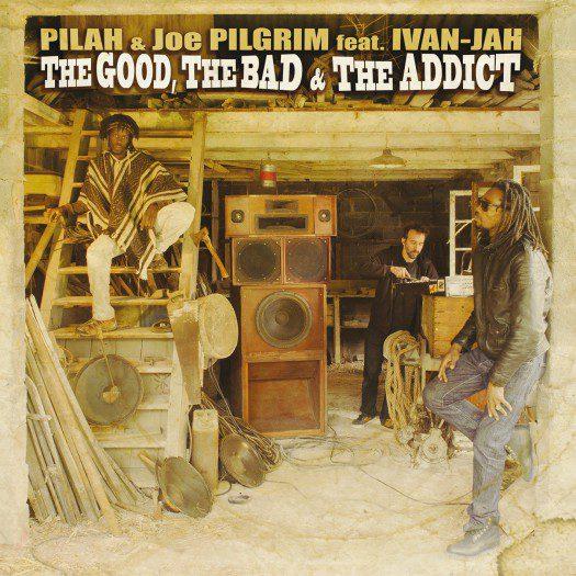 Pilah & Joe Pilgrim feat. Ivan-Jah - The Good, The Bad, and The Addict