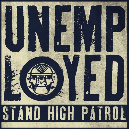 """Stand High Patrol - 7"""" Unemployed"""