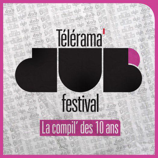 Télérama Dub Festival – La compil des 10 ans