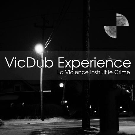 VicDub Experience - La Violence Instruit Le Crime