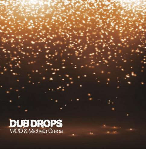 WDD & Michela Grena - Dub Drops