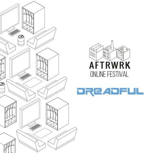 Aftrwrk On Line Festival / Dreadful