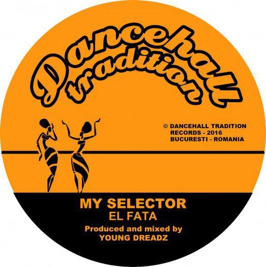 """El Fata - My Selector - 7"""" Dancehall Tradition"""