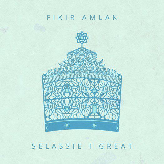Fikir Amlak & King Alpha - Selassie I Great EP