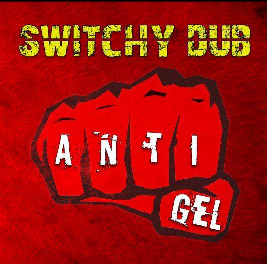 Switchy Dub - Anti-Gel