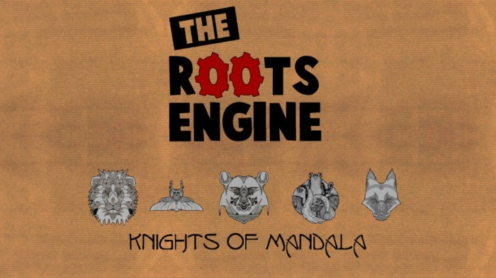 Knights of Mandala + The Roots Engine