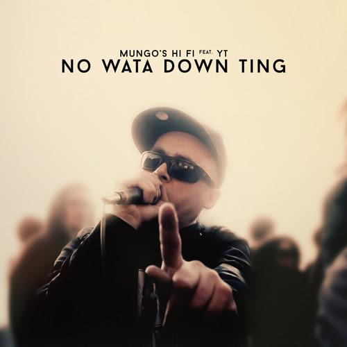 Mungo's Hi Fi feat. YT – No Wata Down Ting